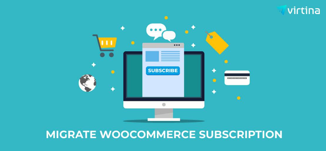 Migrating WooCommerce Subscriptions